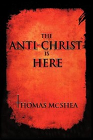 The Anti-Christ Is Here  -     By: Thomas McShea