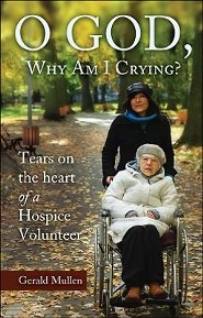 O God, Why Am I Crying?: Tears on the Heart of a Hospice Volunteer