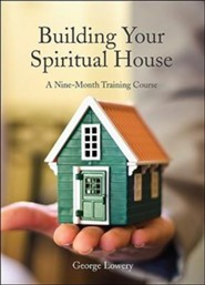 Building Your Spiritual House: A Nine-Month Training Course