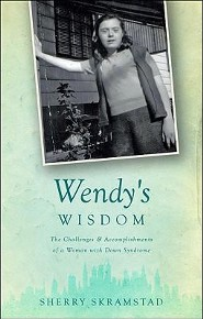 Wendy's Wisdom: The Challenges & Accomplishments of a Woman with Down Syndrome