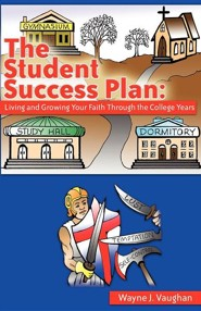 The Student Success Plan: Living and Growing Your Faith Through the College Year