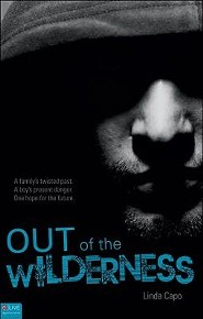 Out of the Wilderness: A Family's Twisted Past. a Boy's Present Danger. One Hope for the Future.