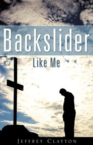 Backslider Like Me  -     By: Jeffrey Clayton