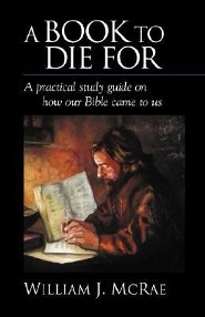 A Book to Die for: A Practical Study Guide on How Our Bible Came to Us  -     By: William J. McRae