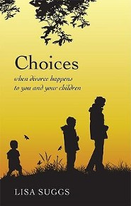 Choices: When Divorce Happens to You and Your Children