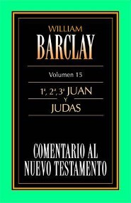 Comentario Al N.T. Vol. 15 - 1a,2a,3a Juan y Judas  -     By: William Barclay