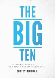 The Big Ten: A Quick-Access Guide to Ten Youth Ministry Essentials
