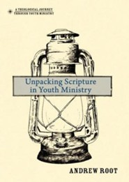 Unpacking Scripture in Youth Ministry  -     By: Andrew Root