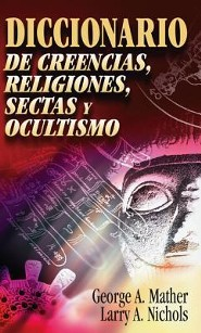 Diccionario de Creencias, Religiones, Sectas y Ocultismo - Dictionary of Cults, religions and the Occult