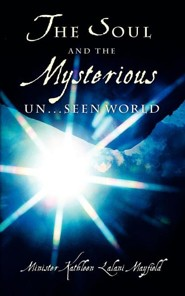 The Soul and the Mysterious Un...Seen World