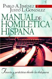 Manual de Homiletica Hispana: Teoria y Practica Desde la Diaspora - Spanish Homiletics Manual