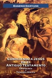 Conociendo A Jesus en el Antiguo Testamento: Cristologia y Tipologia Biblica