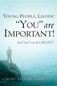 Young People, Listen! You Are Important! and You Can Do It Right!