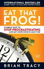 Eat That Frog!: 21 Great Ways to Stop Procrastinating and Get More Done in Less Time, Edition 2  -     By: Brian Tracy