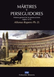Martires y perseguidores, History of the Suffering and Persecution of the Church  -     By: Alfonso Ropero