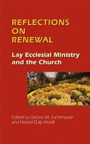 Reflections on Renewal: Lay Ecclesial Ministry and the Church   -     By: Donna Eschenauer, Harold Horell