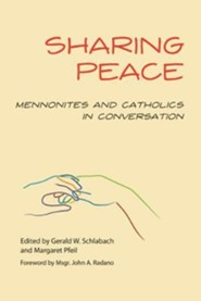 Sharing Peace : Mennonites and Catholics in Conversation  -     By: Margaret R. Pfeil, Gerald W. Schlabach