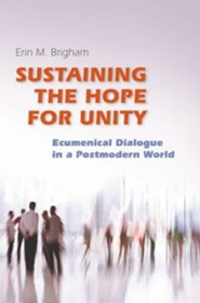 Sustaining the Hope for Unity : Ecumenical Dialogue in a Postmodern World