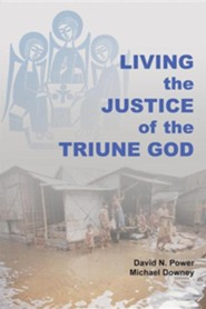 Living the Justice of the Triune God:  -     By: David N. Power, Michael Downey