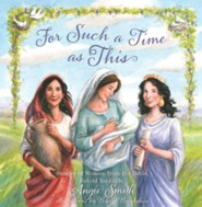 For Such a Time As This: Stories of Women from the Bible,  Retold for Girls