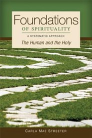 Foundations of Spirituality: The Human and the Holy: A Systematic Approach