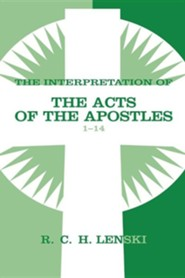 Interpretation of the Acts of the Apostles, Chapters 1-14, Vol 1  -     By: R.C.H. Lenski