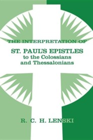 Interpretation of St. Paul's Epistles to the Colossians and Thessalonians  -              By: R.C.H. Lenski