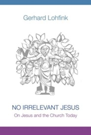 No Irrelevant Jesus: On Jesus and the Church Today