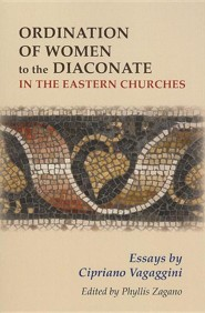 The Ordination of Women to the Diaconate in the Eastern Churches: Essays by Cipriano Vagaggini