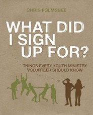 What Did I Sign Up For? Participant's Guide with DVD: Things Every Youth Ministry Volunteer Should Know  -     By: Chris Folmsbee