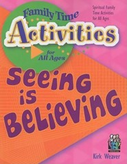 Seeing Is Believing: Spiritual Family Time Activities for All Ages