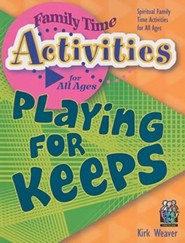 Playing for Keeps: Spiritual Family Time Activities for All Ages  -     By: Kirk Weaver
