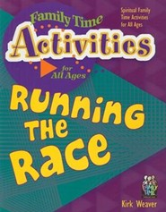 Running the Race: Spiritual Family Time Activities for All Ages  -     By: Kirk Weaver