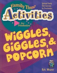 Wiggles, Giggles, & Popcorn: Spiritual Family Time Activities for Preschoolers