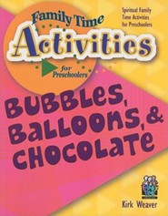 Bubbles, Balloons, & Chocolate: Spiritual Family Time Activities for Preschoolers