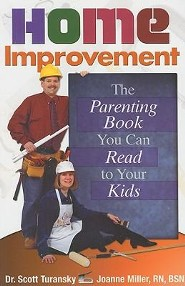 Home Improvement: The Parenting Book You Can Read to Your Kids  -     By: Scott Turansky, Joanne Miller
