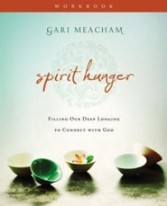 Spirit Hunger Workbook: Filling Our Deep Longing to Connect with God  -              By: Gari Meacham