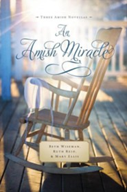 An Amish Miracle  -     By: Beth Wiseman, Ruth Reid, Mary Ellis