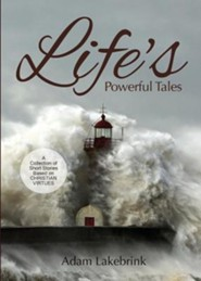 Life's Powerful Tales: A Collection of Short Stories Based on Christian Virtues