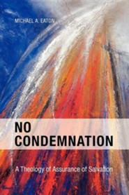No Condemnation: A Theology of Assurance of Salvation  -     By: Michael A. Eaton