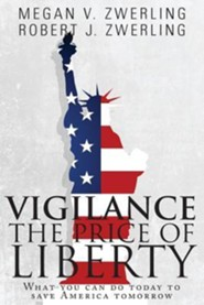 Vigilance: The Price of Liberty: What You Can Do Today to Save America Tomorrow