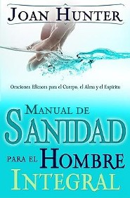 Manual De Sanidad Para El Hombre Integral, Healing The Whole Man Handbook  -     By: Joan Hunter