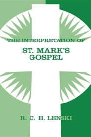 Interpretation of St. Mark's Gospel, Chapters  -     By: R.C.H. Lenski