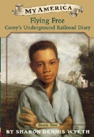 My America: Flying Free, Corey's Underground Railroad Diary, Book II