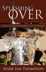 Splashing Over: Practical Anger Management for Christians