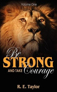 Be Strong and Take Courage: Volume One