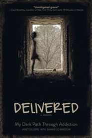 Delivered: A Memoir--My Dark Path Through Addiction   -     By: Janet Gillispie, Sammy Jo Barstow