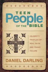 Teen People of the Bible: Celebrity of Real Faith and Tragic Failure