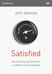Satisfied: A DVD Study: Discovering Contentment in a World of Consumption
