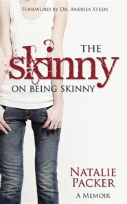 The Skinny on Being Skinny  -     By: Natalie Packer